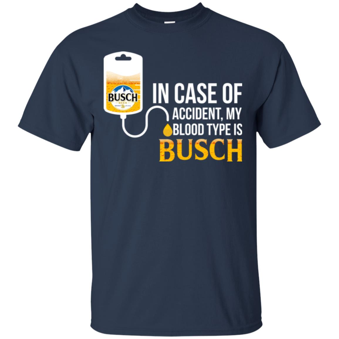 image 144px In Case Of Accident My Blood Type Is Busch T Shirts