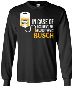 image 147 247x296px In Case Of Accident My Blood Type Is Busch T Shirts