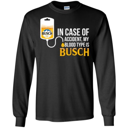 image 147 490x490px In Case Of Accident My Blood Type Is Busch T Shirts