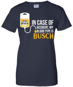 image 154 247x296px In Case Of Accident My Blood Type Is Busch T Shirts