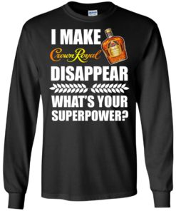 image 16 247x296px I Make Crown Royal Disappear What's Your Superpower T Shirts