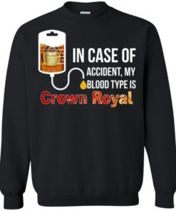 image 163 247x296px In Case Of Accident My Blood Type Is Crown Royal T Shirts, Hoodies