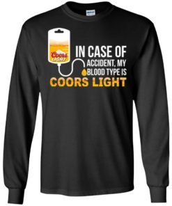 image 195 247x296px In Case Of Accident My Blood Type Is Coors Light T Shirts, Hoodies