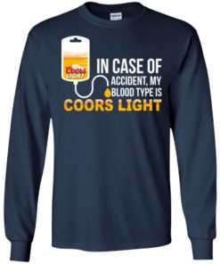 image 196 247x296px In Case Of Accident My Blood Type Is Coors Light T Shirts, Hoodies