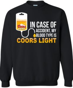 image 199 247x296px In Case Of Accident My Blood Type Is Coors Light T Shirts, Hoodies