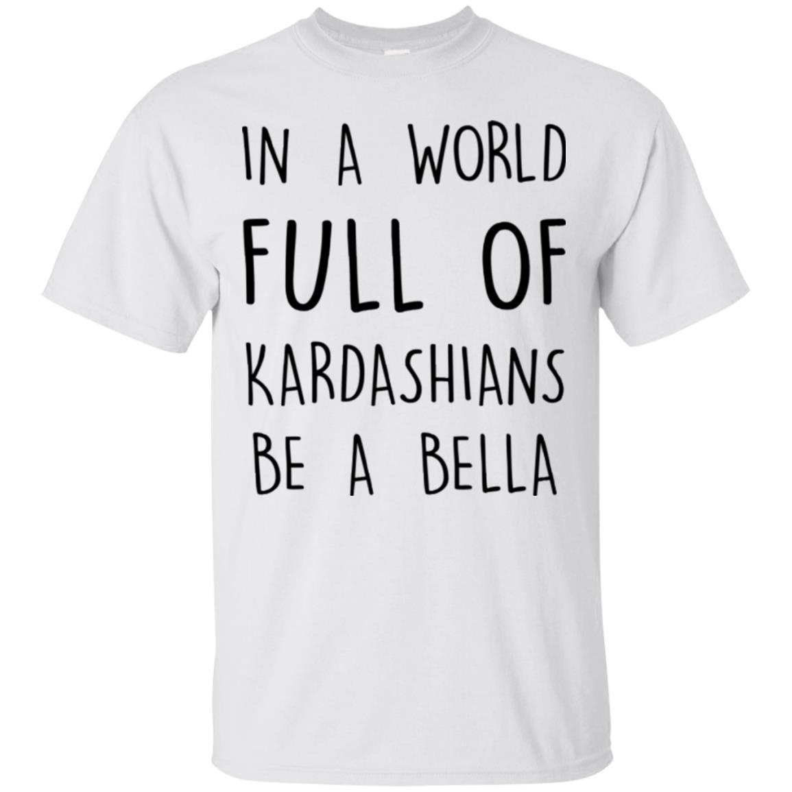 image 226px In A World Full Of Kardashians Be A Bella T Shirt, Tank Top
