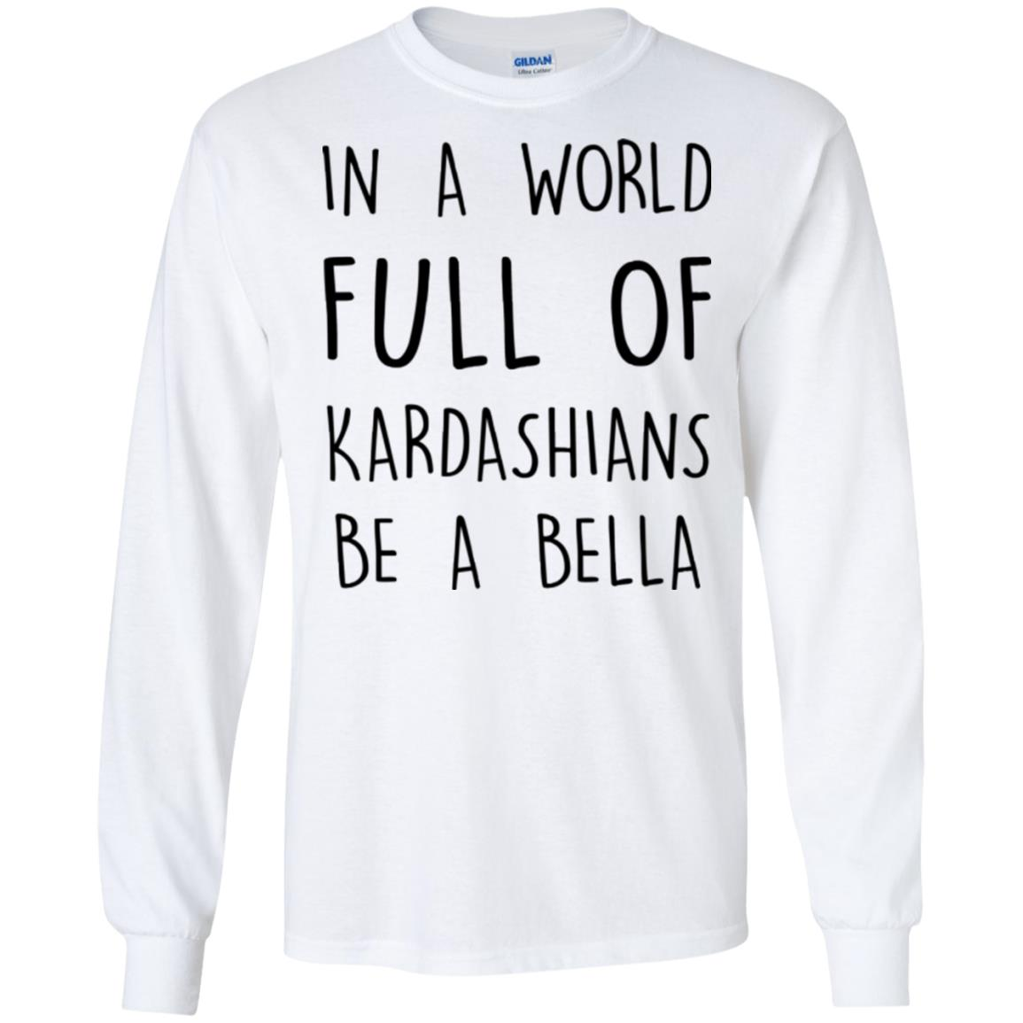 image 229px In A World Full Of Kardashians Be A Bella T Shirt, Tank Top