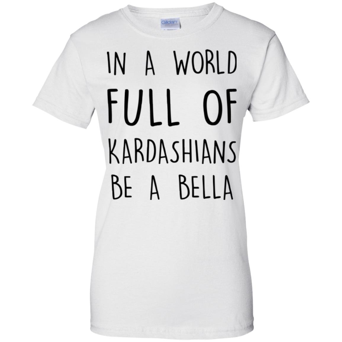 image 235px In A World Full Of Kardashians Be A Bella T Shirt, Tank Top