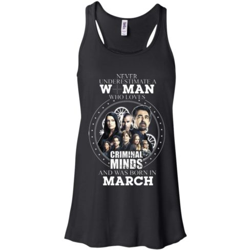 image 298 490x490px Never Underestimate A Woman Who Loves Criminal Minds And Was Born In March T Shirt