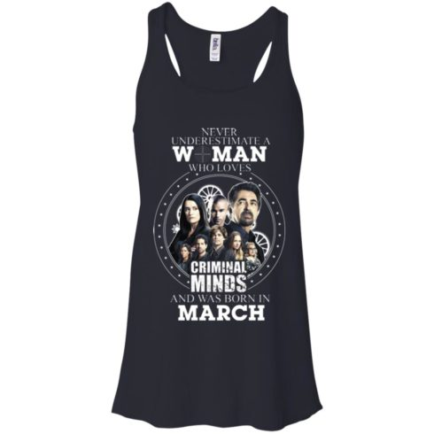 image 299 490x490px Never Underestimate A Woman Who Loves Criminal Minds And Was Born In March T Shirt