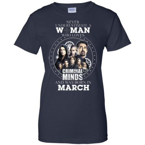 image 307 490x490px Never Underestimate A Woman Who Loves Criminal Minds And Was Born In March T Shirt