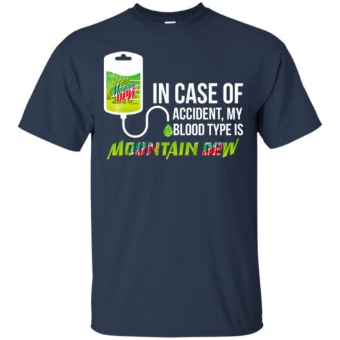 image 61 490x490px In Case Of Accident My Blood Type Is Mountain Dew T Shirt
