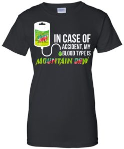 image 70 247x296px In Case Of Accident My Blood Type Is Mountain Dew T Shirt