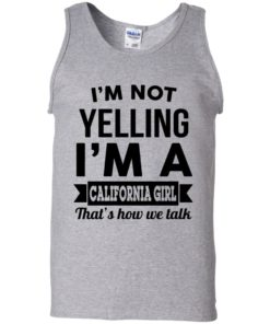 image 103 247x296px I'm Not Yelling I'm A California Girl That's How We Talk T Shirts