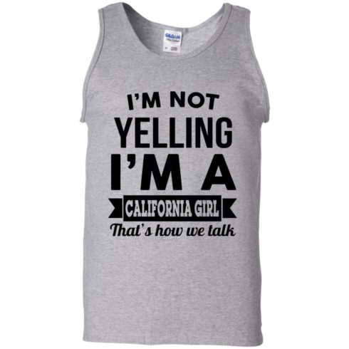 image 103 490x490px I'm Not Yelling I'm A California Girl That's How We Talk T Shirts