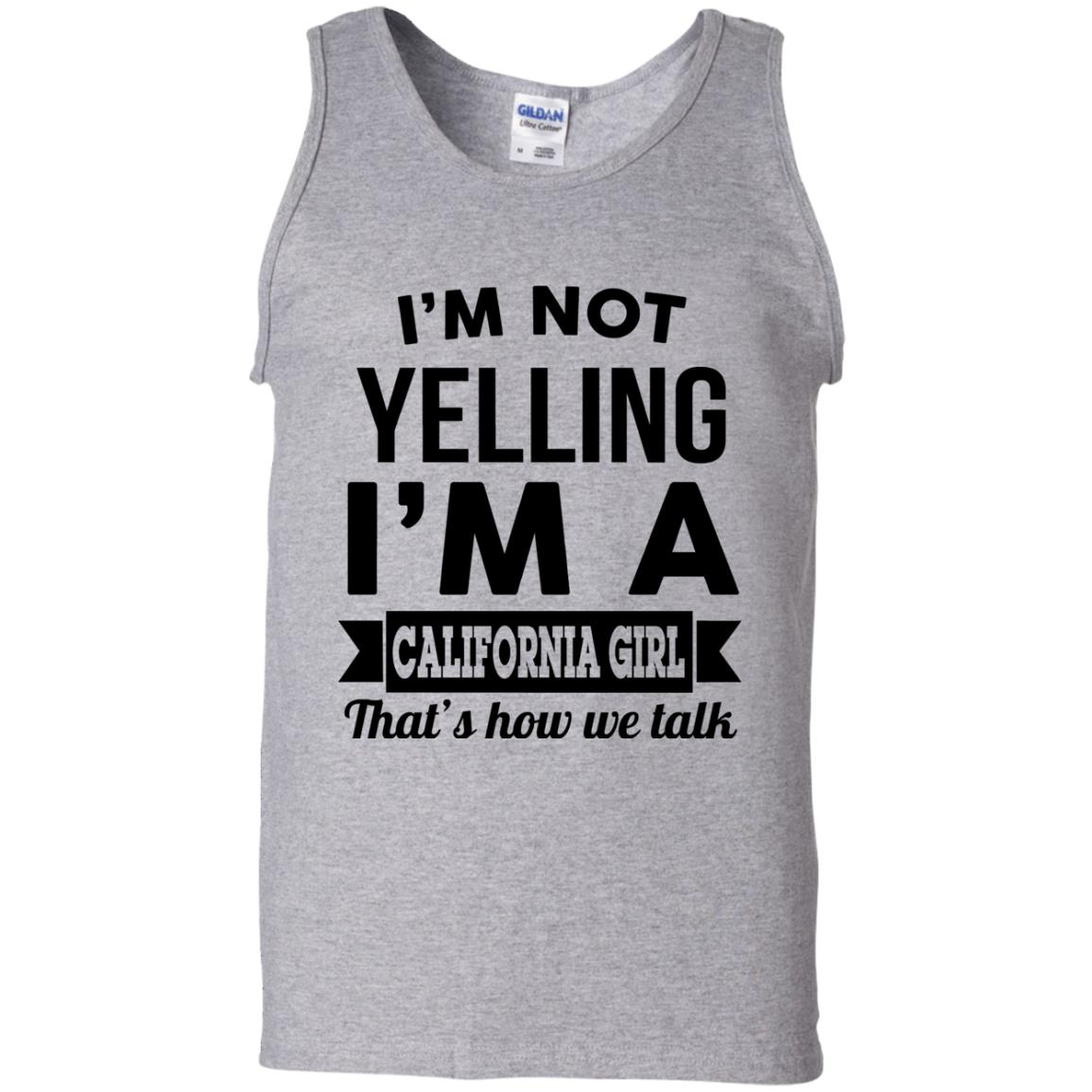 image 103px I'm Not Yelling I'm A California Girl That's How We Talk T Shirts
