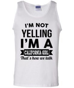 image 104 247x296px I'm Not Yelling I'm A California Girl That's How We Talk T Shirts