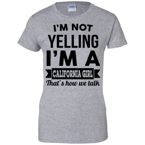 image 105 490x490px I'm Not Yelling I'm A California Girl That's How We Talk T Shirts