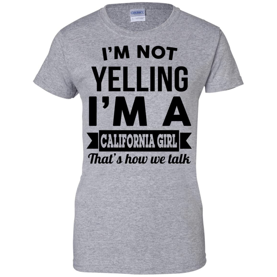 image 105px I'm Not Yelling I'm A California Girl That's How We Talk T Shirts