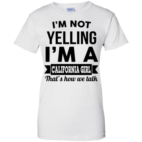 image 106 490x490px I'm Not Yelling I'm A California Girl That's How We Talk T Shirts