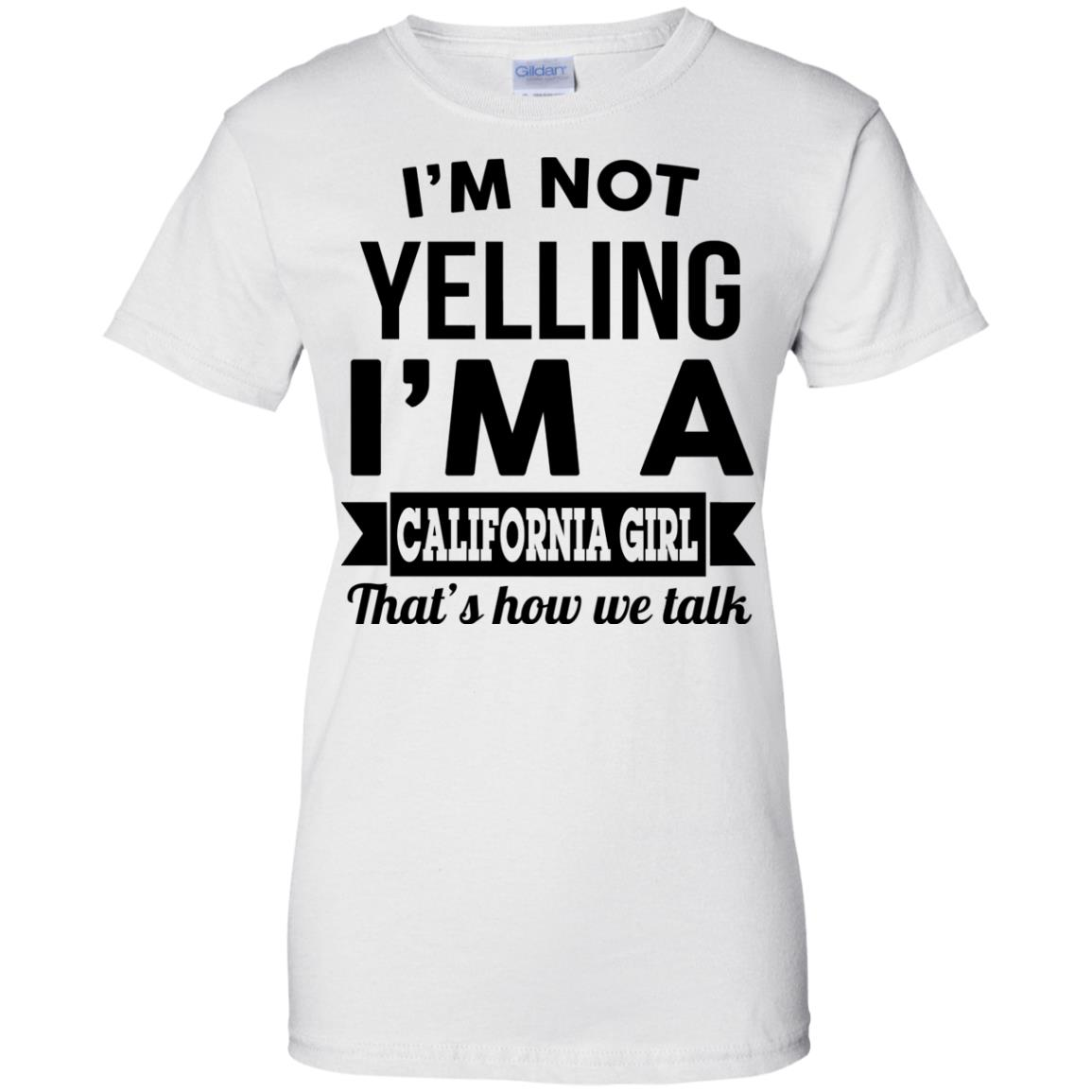 image 106px I'm Not Yelling I'm A California Girl That's How We Talk T Shirts