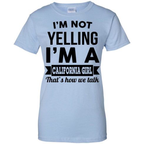 image 107 490x490px I'm Not Yelling I'm A California Girl That's How We Talk T Shirts
