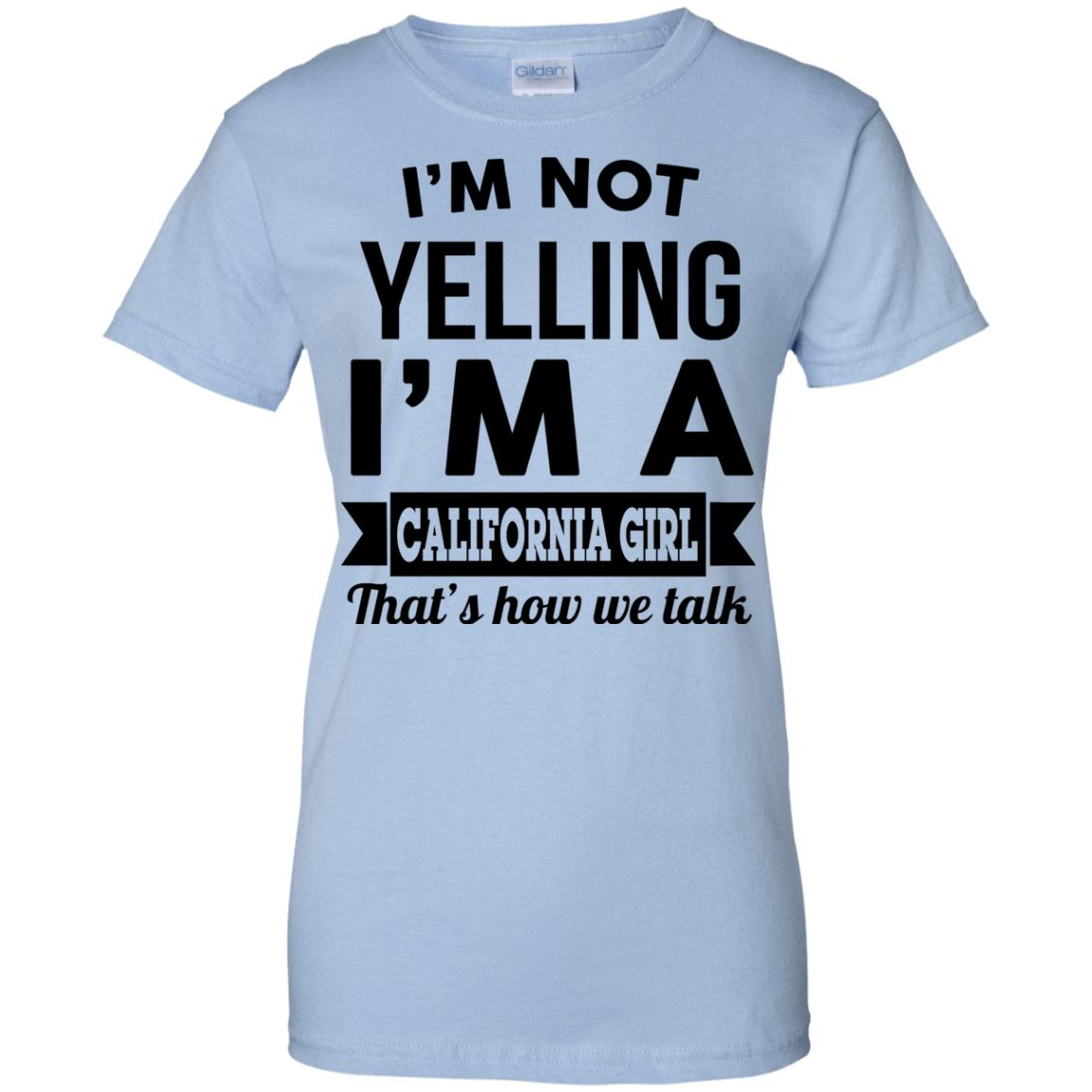 image 107px I'm Not Yelling I'm A California Girl That's How We Talk T Shirts