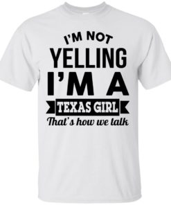image 129 247x296px I'm Not Yelling I'm A Texas Girl That's How We Talk T Shirts