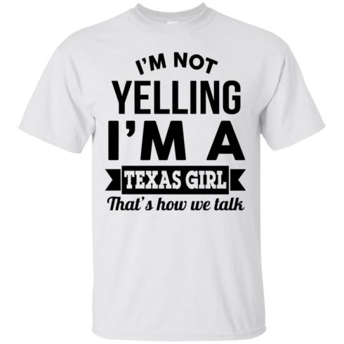 image 129 490x490px I'm Not Yelling I'm A Texas Girl That's How We Talk T Shirts