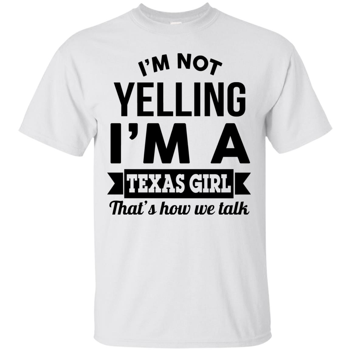 image 129px I'm Not Yelling I'm A Texas Girl That's How We Talk T Shirts