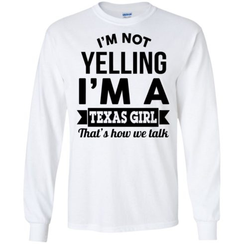 image 132 490x490px I'm Not Yelling I'm A Texas Girl That's How We Talk T Shirts