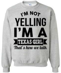 image 135 247x296px I'm Not Yelling I'm A Texas Girl That's How We Talk T Shirts