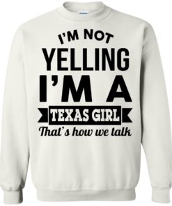 image 136 247x296px I'm Not Yelling I'm A Texas Girl That's How We Talk T Shirts