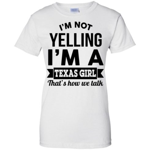 image 138 490x490px I'm Not Yelling I'm A Texas Girl That's How We Talk T Shirts