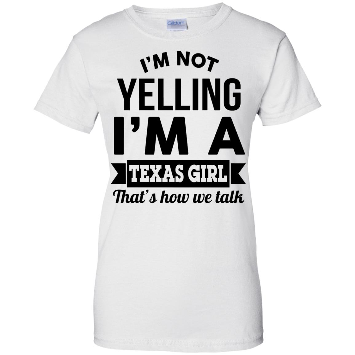 image 138px I'm Not Yelling I'm A Texas Girl That's How We Talk T Shirts