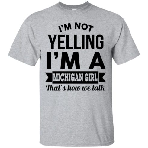 image 150 490x490px I'm Not Yelling I'm A Michigan Girl That's How We Talk T Shirts, Tank Top