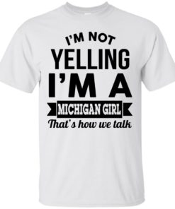 image 151 247x296px I'm Not Yelling I'm A Michigan Girl That's How We Talk T Shirts, Tank Top