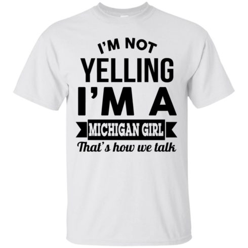 image 151 490x490px I'm Not Yelling I'm A Michigan Girl That's How We Talk T Shirts, Tank Top