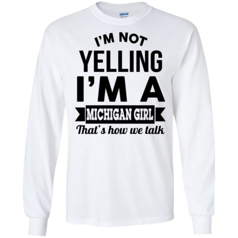 image 154 490x490px I'm Not Yelling I'm A Michigan Girl That's How We Talk T Shirts, Tank Top