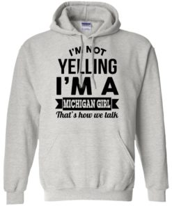 image 155 247x296px I'm Not Yelling I'm A Michigan Girl That's How We Talk T Shirts, Tank Top