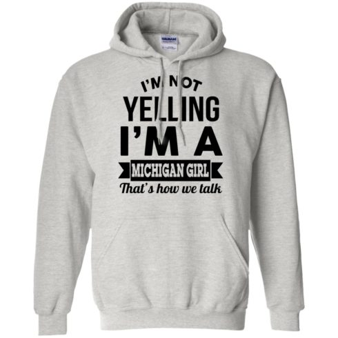 image 155 490x490px I'm Not Yelling I'm A Michigan Girl That's How We Talk T Shirts, Tank Top