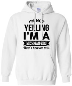 image 156 247x296px I'm Not Yelling I'm A Michigan Girl That's How We Talk T Shirts, Tank Top