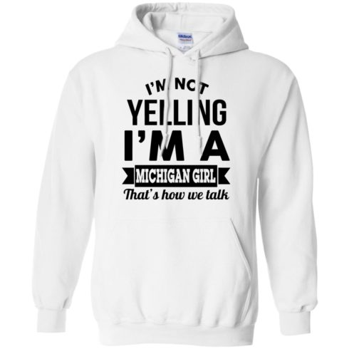 image 156 490x490px I'm Not Yelling I'm A Michigan Girl That's How We Talk T Shirts, Tank Top