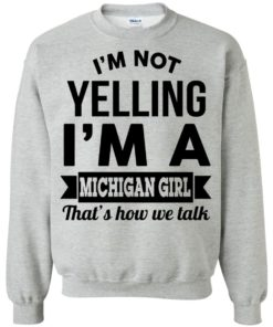 image 157 247x296px I'm Not Yelling I'm A Michigan Girl That's How We Talk T Shirts, Tank Top