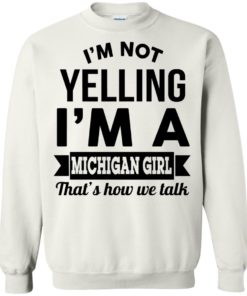 image 158 247x296px I'm Not Yelling I'm A Michigan Girl That's How We Talk T Shirts, Tank Top