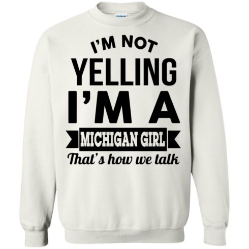 image 158 490x490px I'm Not Yelling I'm A Michigan Girl That's How We Talk T Shirts, Tank Top
