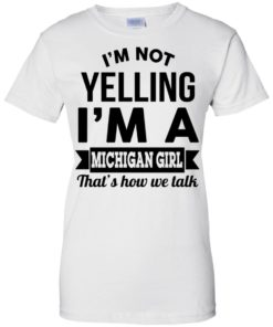 image 160 247x296px I'm Not Yelling I'm A Michigan Girl That's How We Talk T Shirts, Tank Top