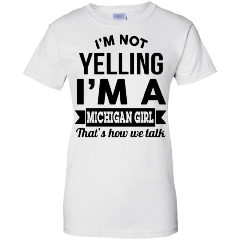 image 160 490x490px I'm Not Yelling I'm A Michigan Girl That's How We Talk T Shirts, Tank Top