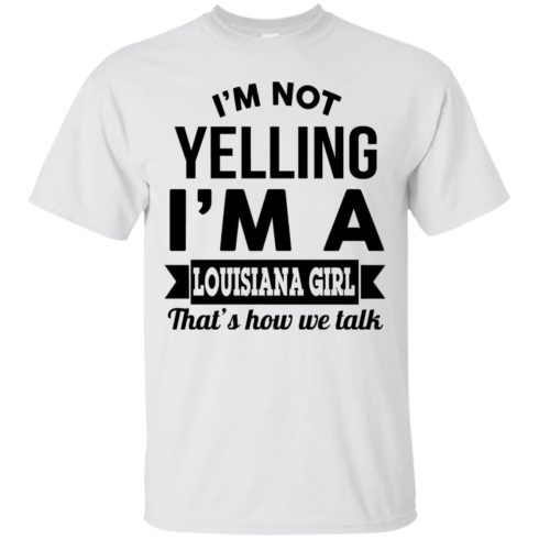 image 162 490x490px I'm Not Yelling I'm A Louisiana Girl That's How We Talk T Shirts, LS, Tank Top