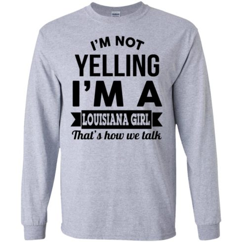 image 164 490x490px I'm Not Yelling I'm A Louisiana Girl That's How We Talk T Shirts, LS, Tank Top